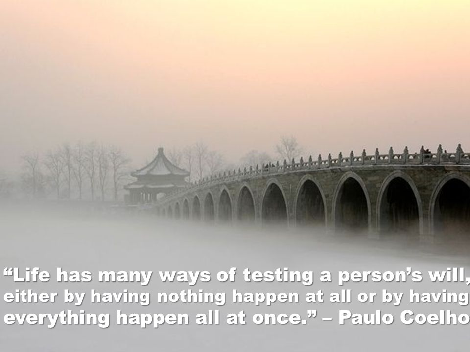 Life has many ways of testing a person's will,