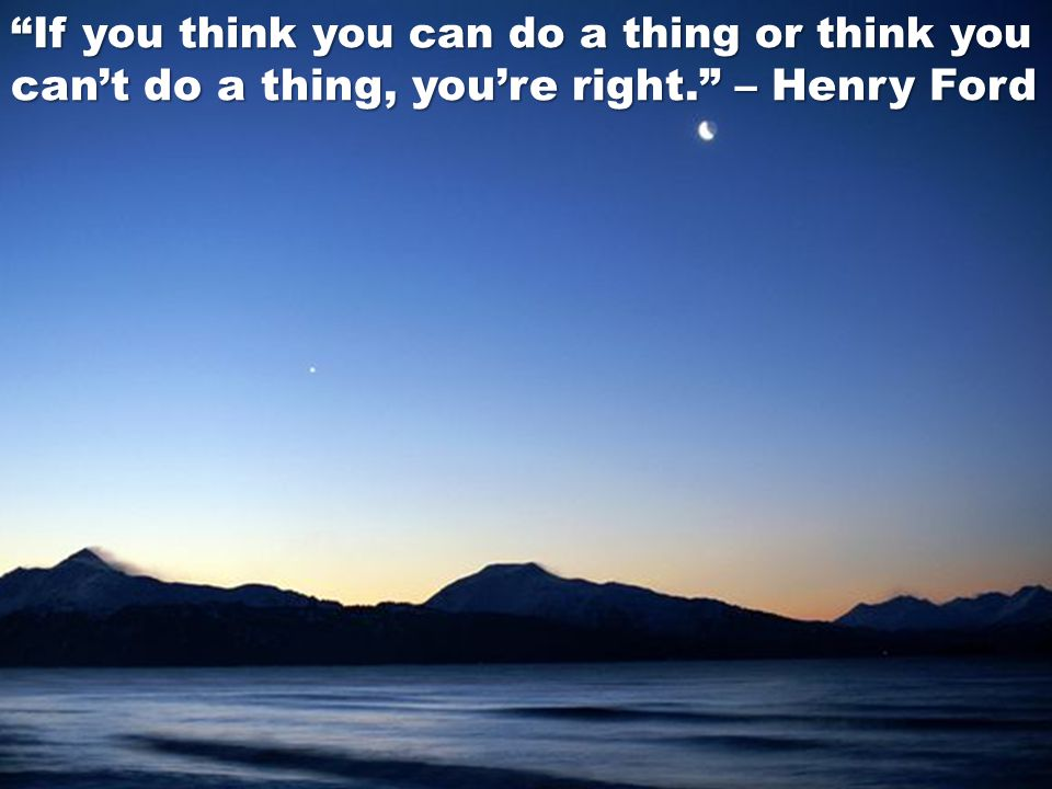 If you think you can do a thing or think you