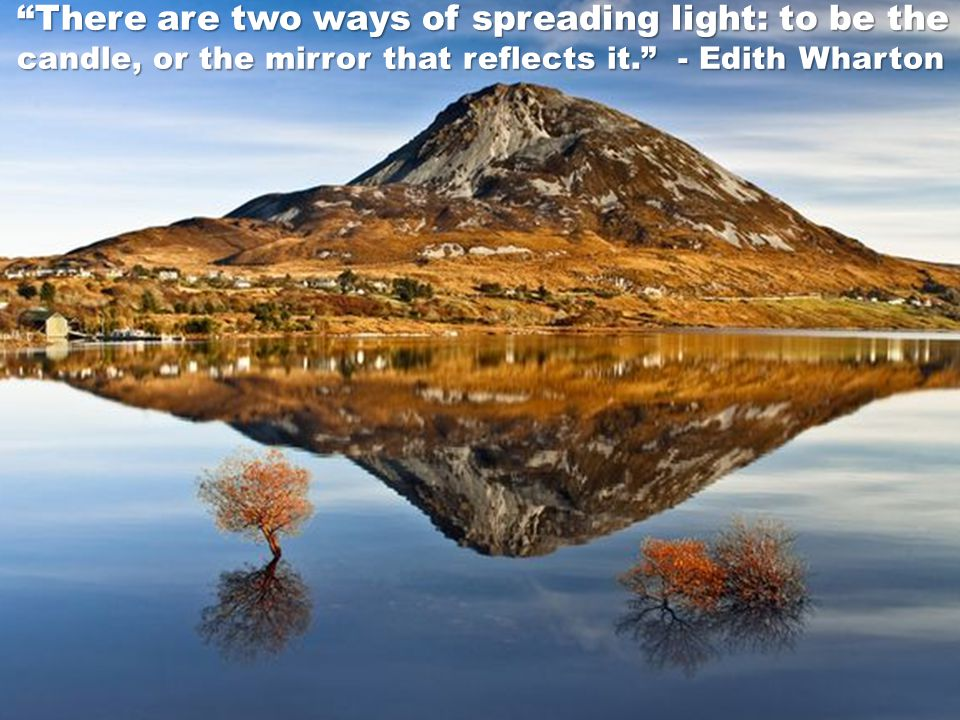There are two ways of spreading light: to be the