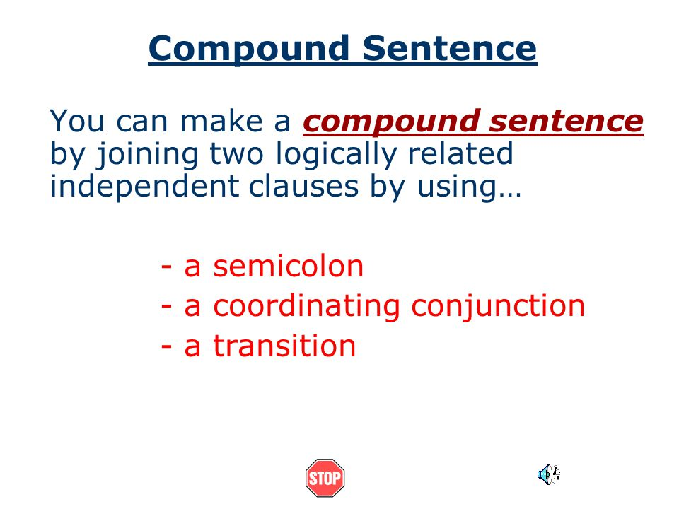 Compound Sentence You can make a compound sentence by joining two logically related independent clauses by using…