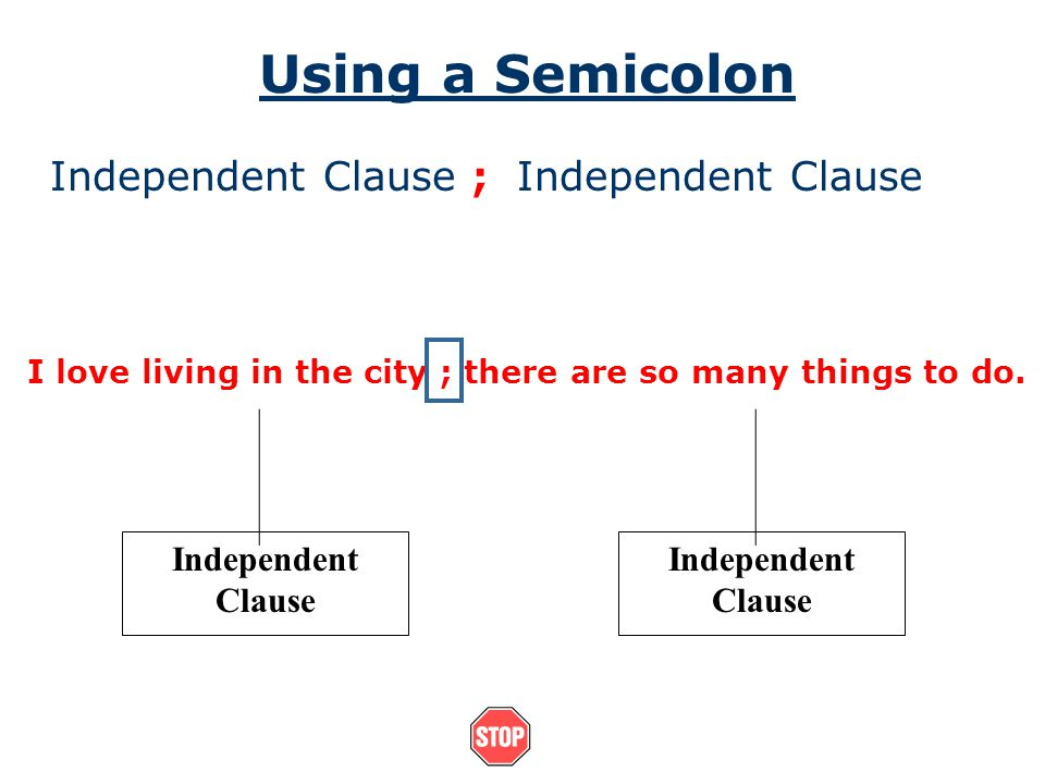 Using a Semicolon Independent Clause ; Independent Clause
