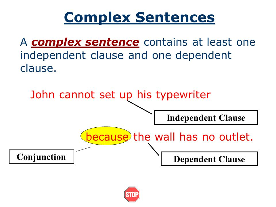 Complex Sentences A complex sentence contains at least one independent clause and one dependent clause.