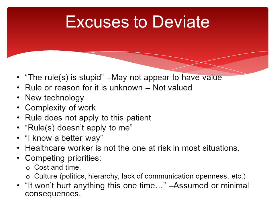 Excuses to Deviate The rule(s) is stupid –May not appear to have value. Rule or reason for it is unknown – Not valued.