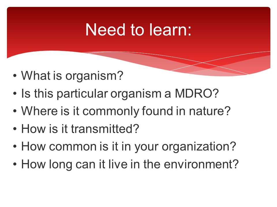 Need to learn: What is organism Is this particular organism a MDRO