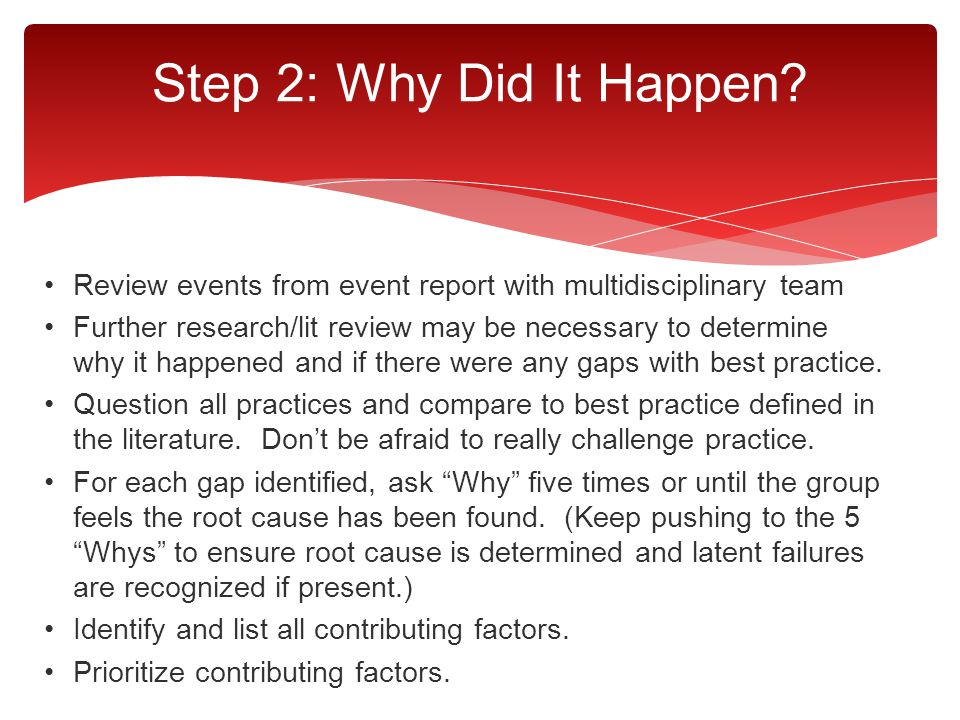 Step 2: Why Did It Happen Review events from event report with multidisciplinary team.