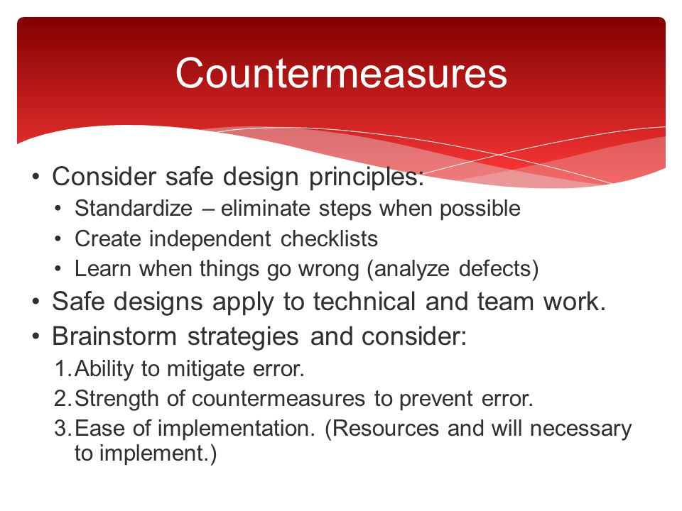 Countermeasures Consider safe design principles: