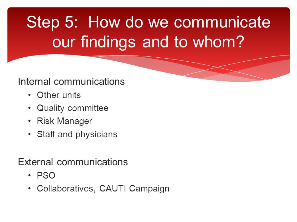 Step 5: How do we communicate our findings and to whom