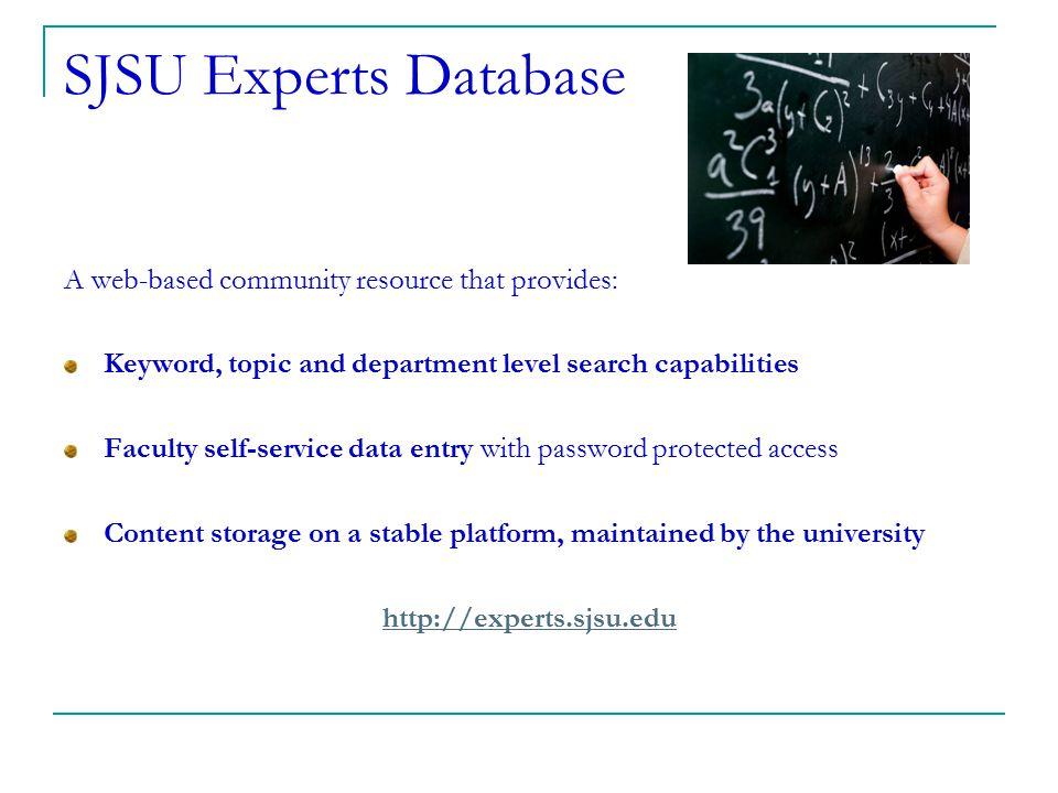 SJSU Experts Database A web-based community resource that provides: