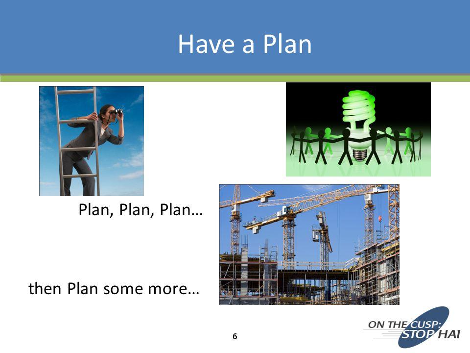 Have a Plan Plan, Plan, Plan… then Plan some more…