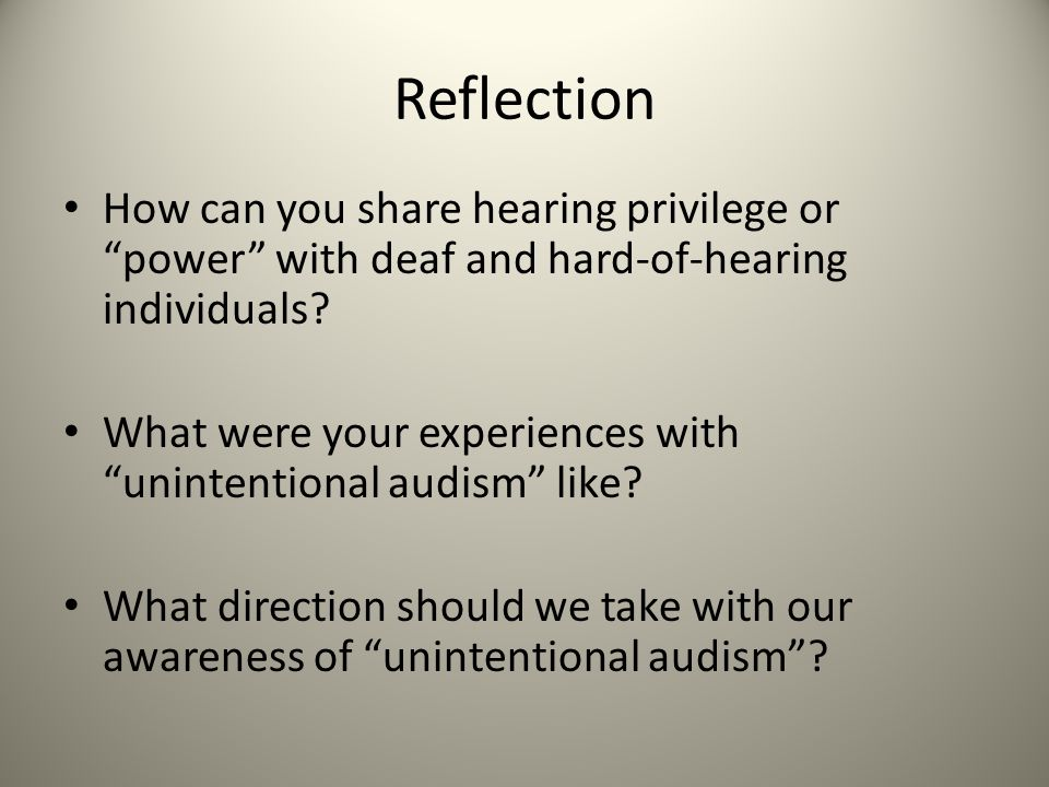 Reflection How can you share hearing privilege or power with deaf and hard-of-hearing individuals