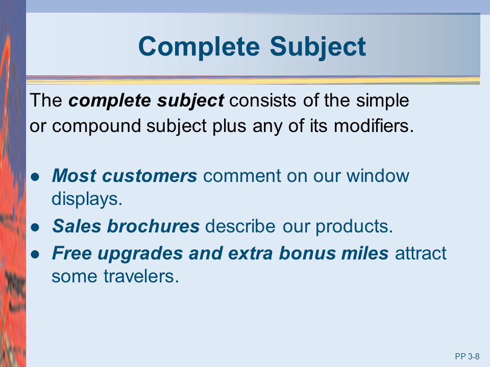 Complete Subject The complete subject consists of the simple