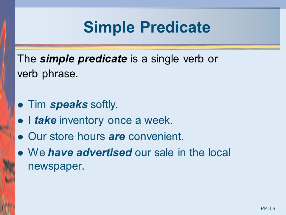 Simple Predicate The simple predicate is a single verb or verb phrase.