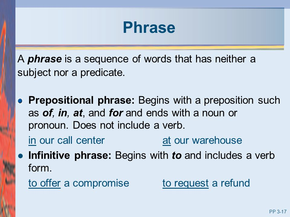 Phrase A phrase is a sequence of words that has neither a