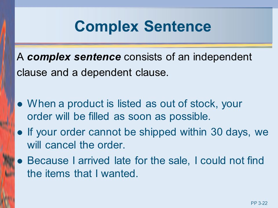 Complex Sentence A complex sentence consists of an independent