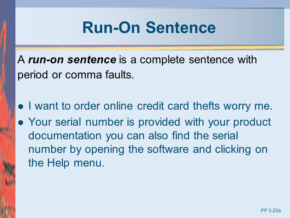 Run-On Sentence A run-on sentence is a complete sentence with