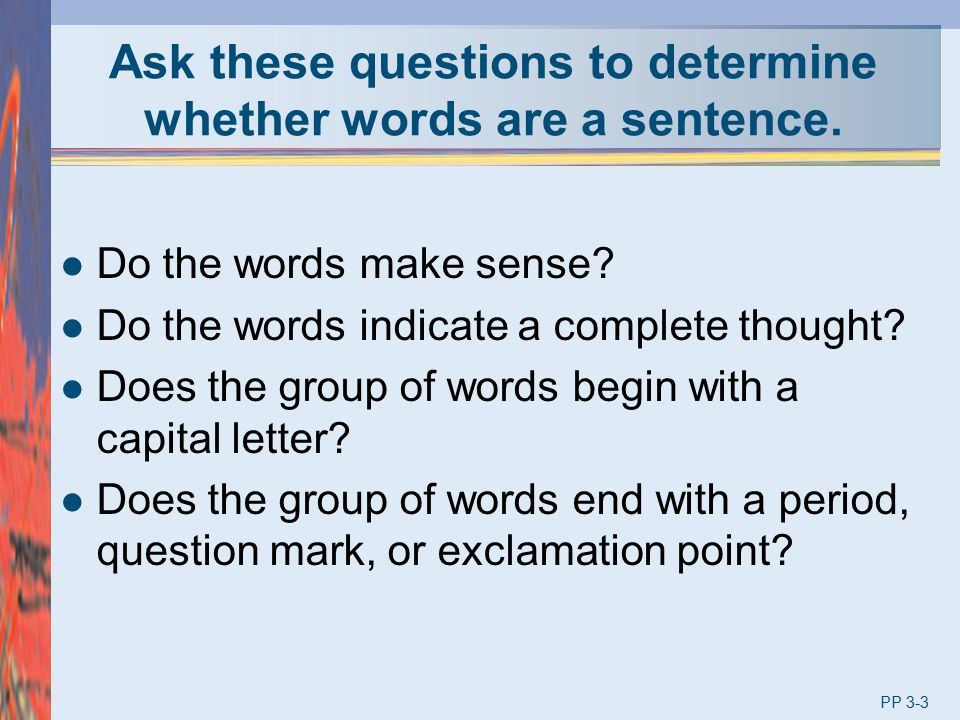 Ask these questions to determine whether words are a sentence.