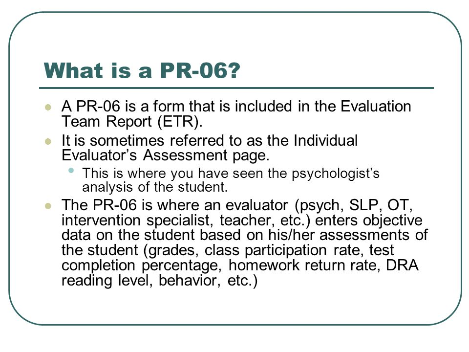 What is a PR-06 A PR-06 is a form that is included in the Evaluation Team Report (ETR).