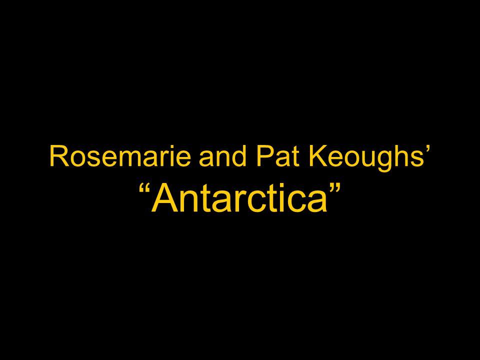 Rosemarie and Pat Keoughs' Antarctica