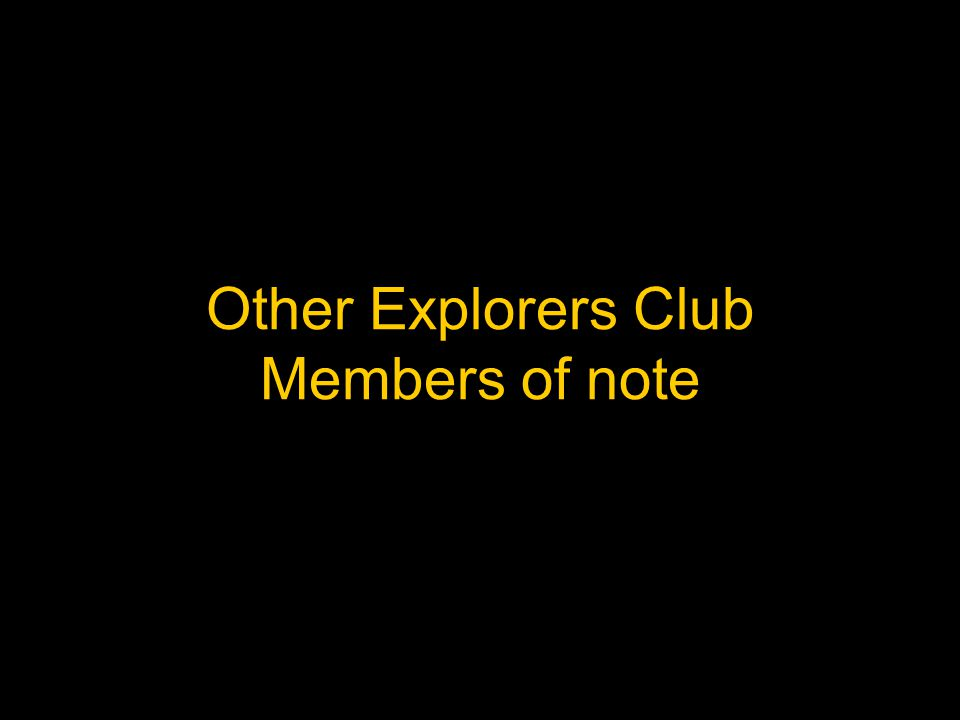 Other Explorers Club Members of note