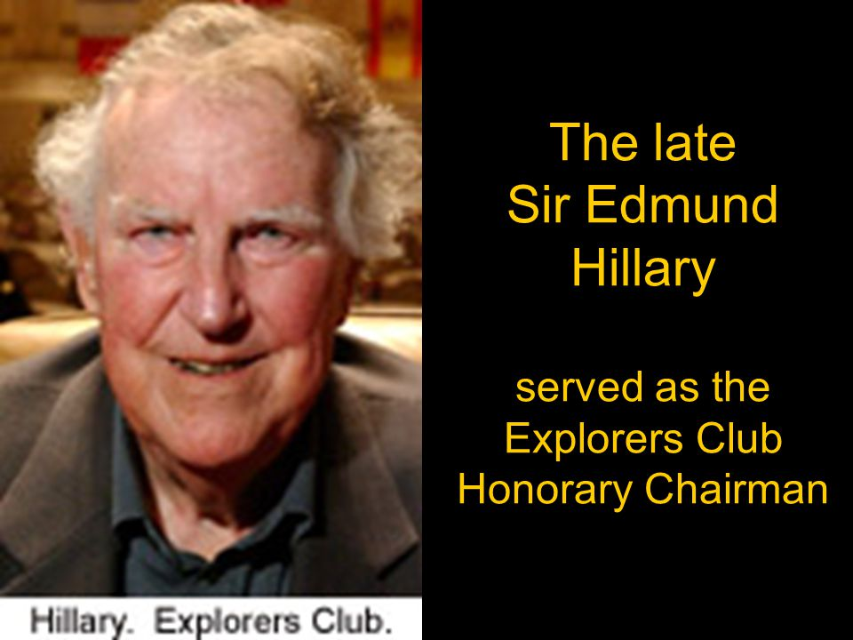 The late Sir Edmund Hillary served as the Explorers Club Honorary Chairman