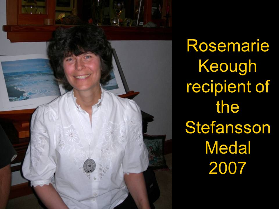 Rosemarie Keough recipient of the Stefansson Medal 2007
