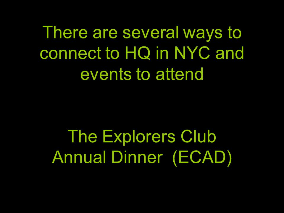 There are several ways to connect to HQ in NYC and events to attend The Explorers Club Annual Dinner (ECAD)