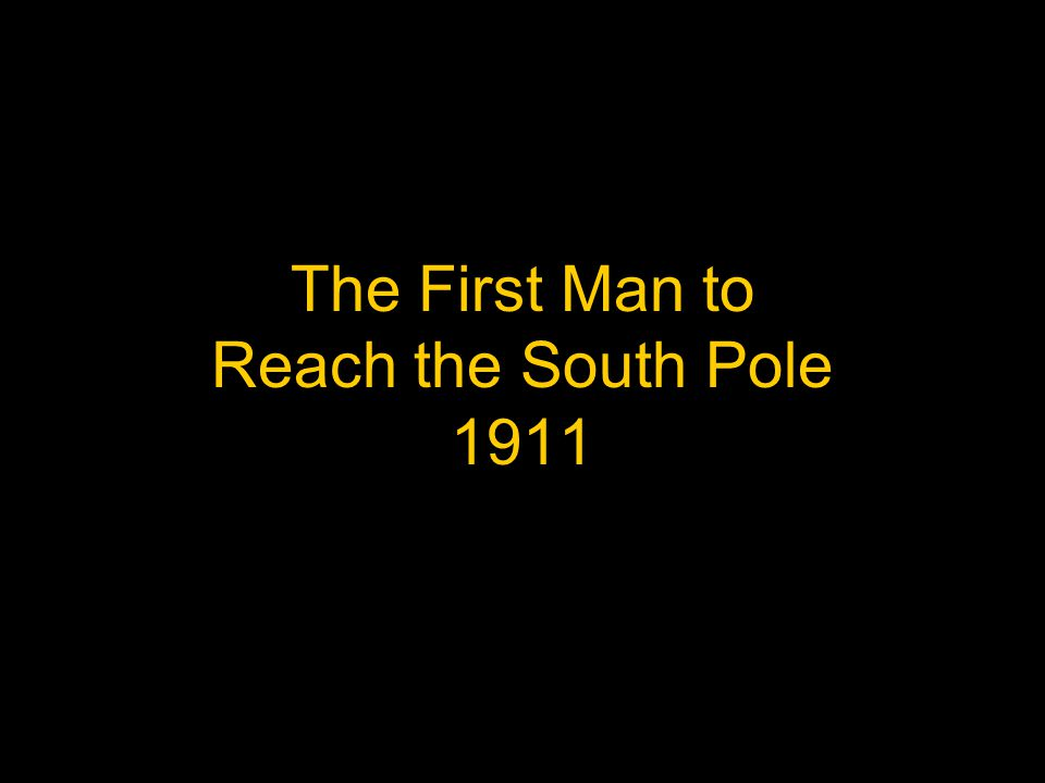 The First Man to Reach the South Pole 1911