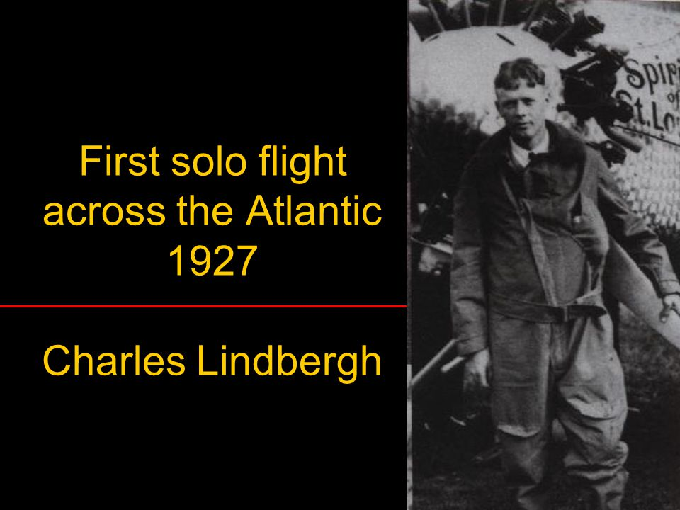 First solo flight across the Atlantic 1927 Charles Lindbergh