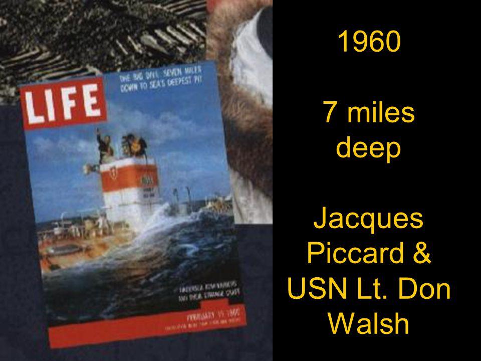 1960 7 miles deep Jacques Piccard & USN Lt. Don Walsh