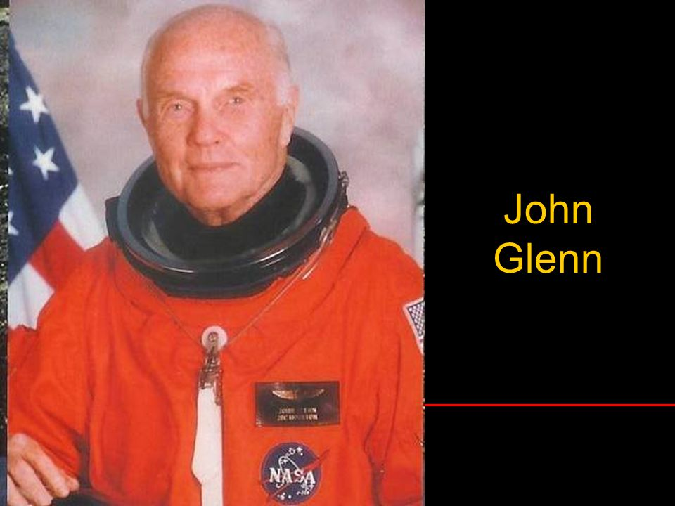 John Glenn Who later went on to become a US Senator from and returned to space again in