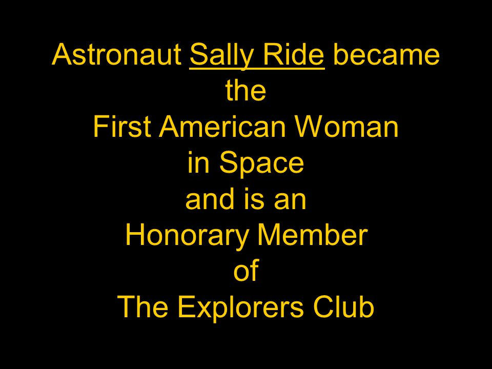 Astronaut Sally Ride became the First American Woman in Space and is an Honorary Member of The Explorers Club