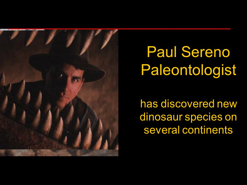 Paul Sereno Paleontologist has discovered new dinosaur species on several continents