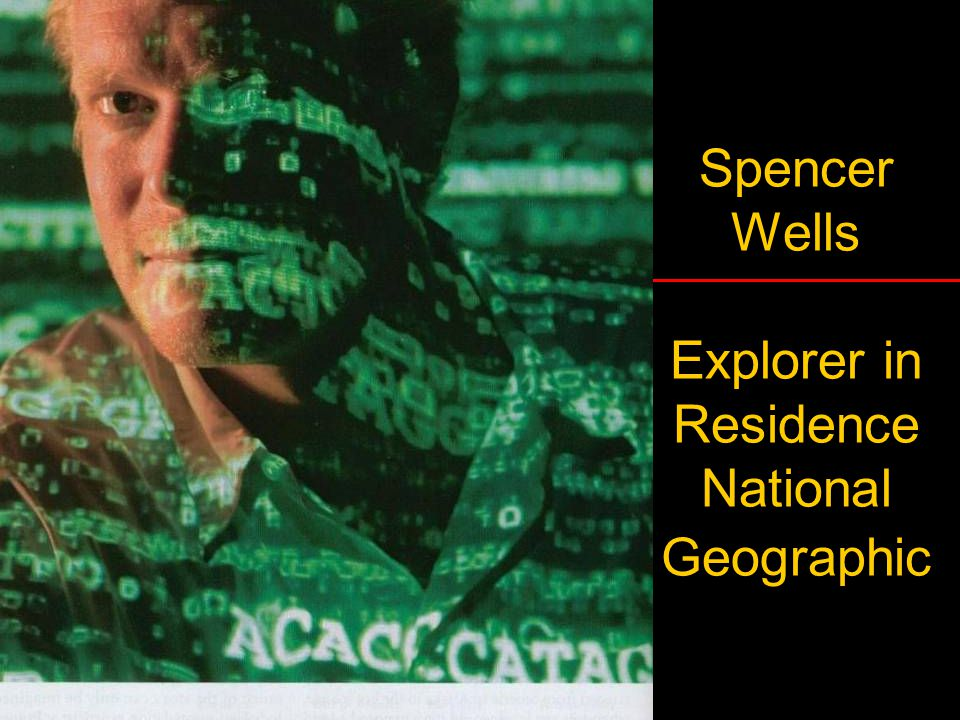 Spencer Wells Explorer in Residence National Geographic