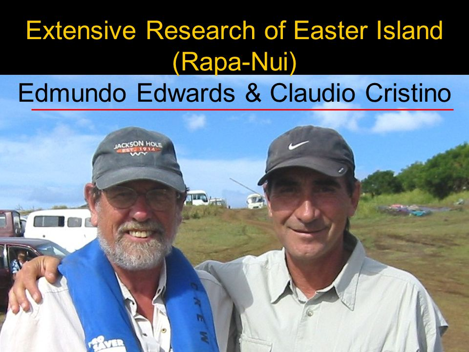 Extensive Research of Easter Island (Rapa-Nui) Edmundo Edwards & Claudio Cristino