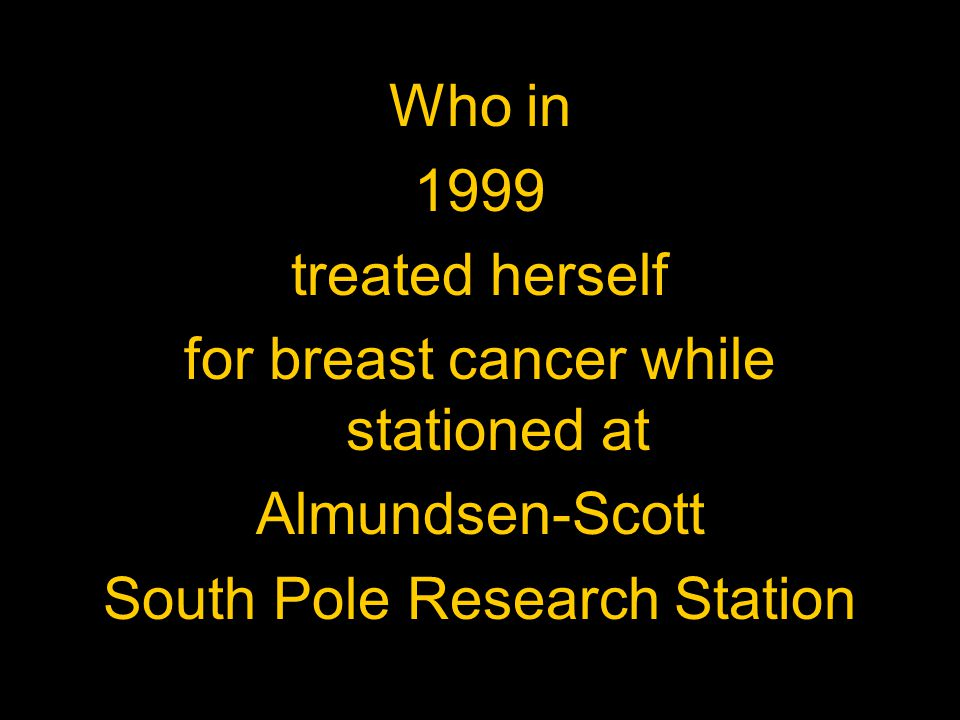 for breast cancer while stationed at Almundsen-Scott