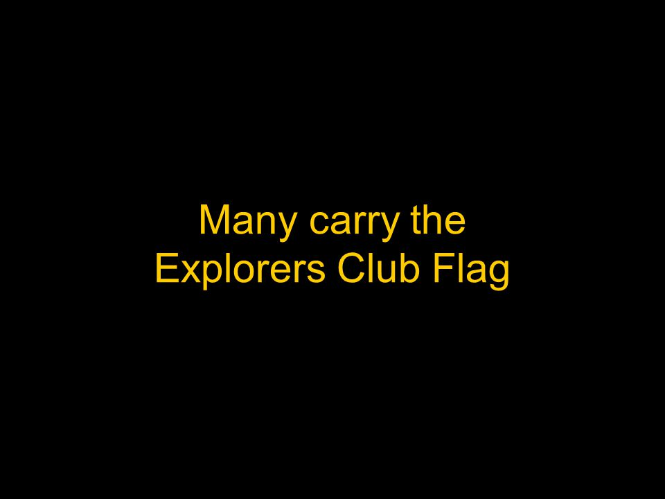 Many carry the Explorers Club Flag