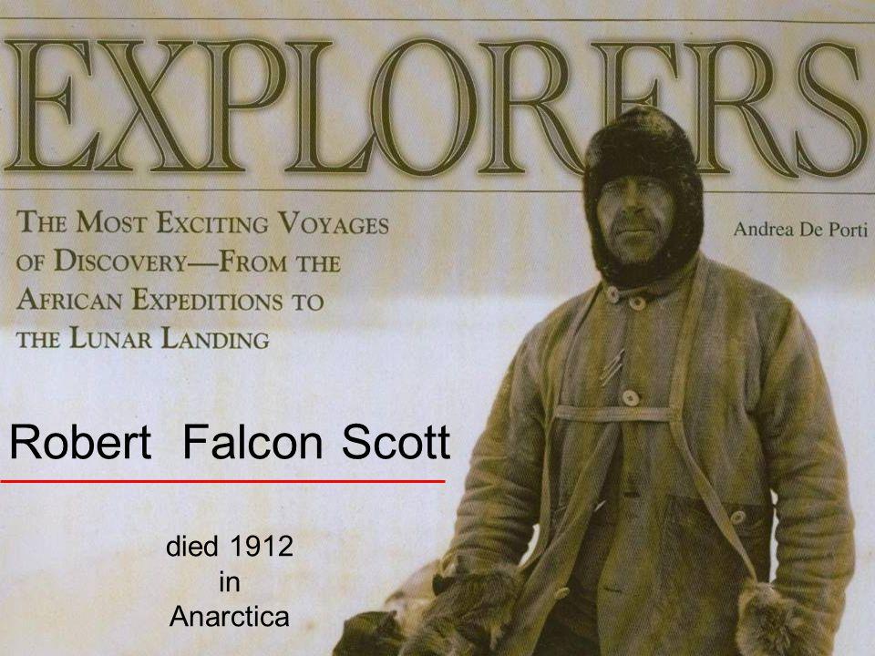 Robert Falcon Scott died 1912 in Anarctica