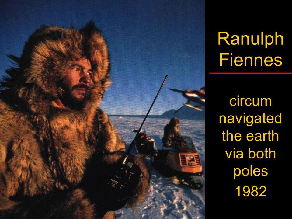 Ranulph Fiennes circum navigated the earth via both poles 1982