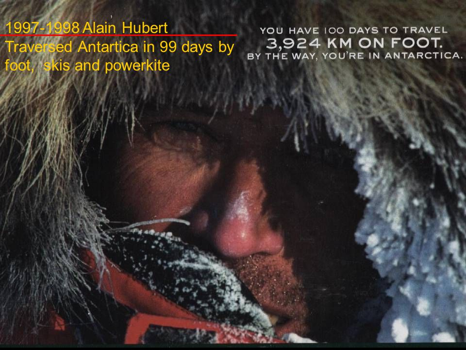 1997-1998 Alain Hubert Traversed Antartica in 99 days by foot, skis and powerkite