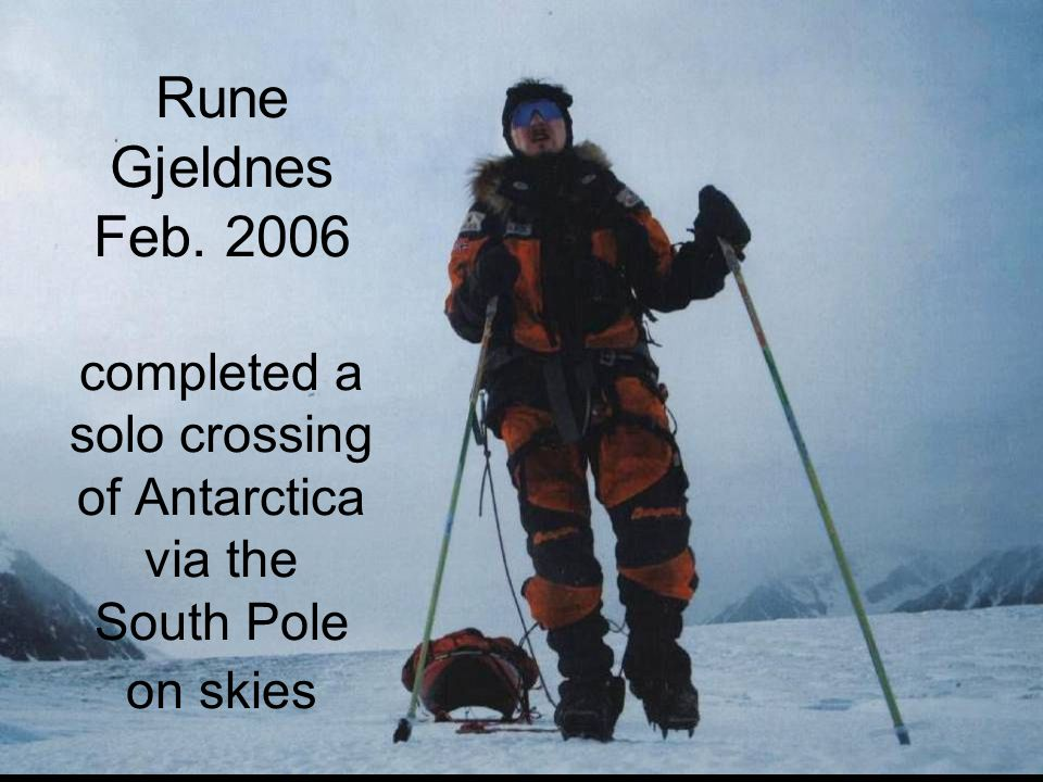 Rune Gjeldnes Feb. 2006 completed a solo crossing of Antarctica via the South Pole on skies