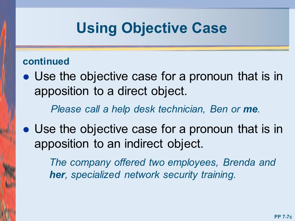 Using Objective Case continued. Use the objective case for a pronoun that is in apposition to a direct object.