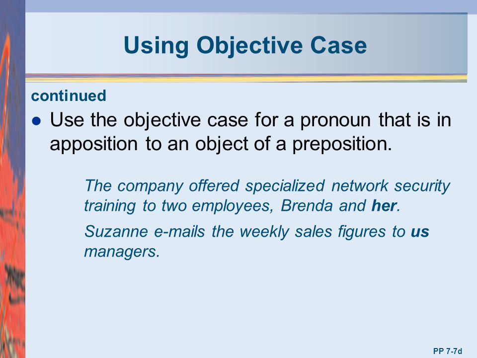 Using Objective Case continued. Use the objective case for a pronoun that is in apposition to an object of a preposition.