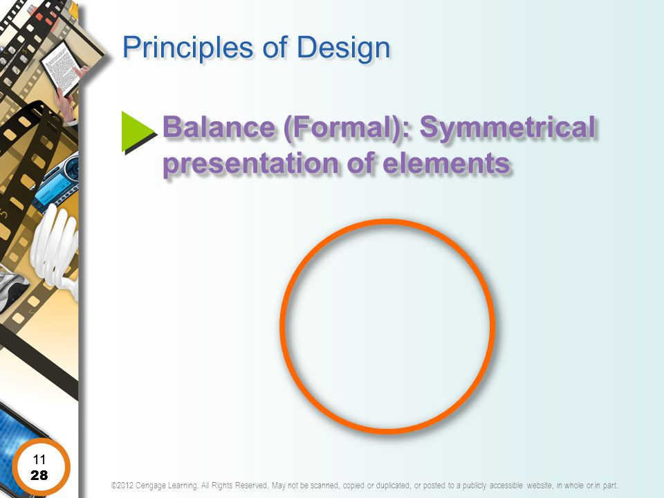 Principles of Design Balance (Formal): Symmetrical presentation of elements 11 11 28