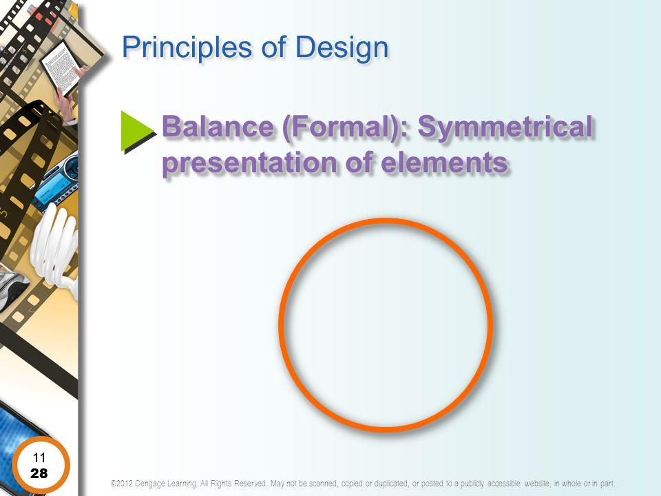 Principles of Design Balance (Formal): Symmetrical presentation of elements 11 11 28