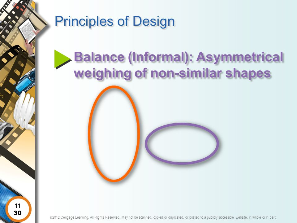 Principles of Design Balance (Informal): Asymmetrical weighing of non-similar shapes 11 11 30