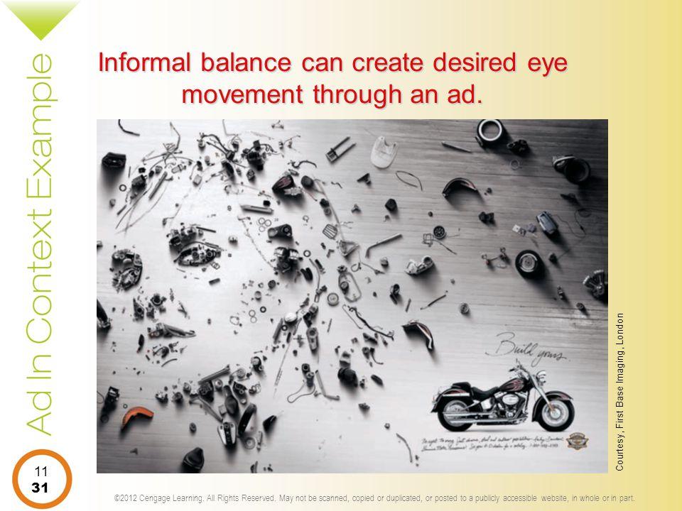 Informal balance can create desired eye movement through an ad.