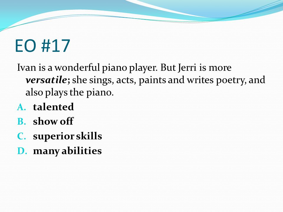 EO #17 Ivan is a wonderful piano player. But Jerri is more versatile; she sings, acts, paints and writes poetry, and also plays the piano.