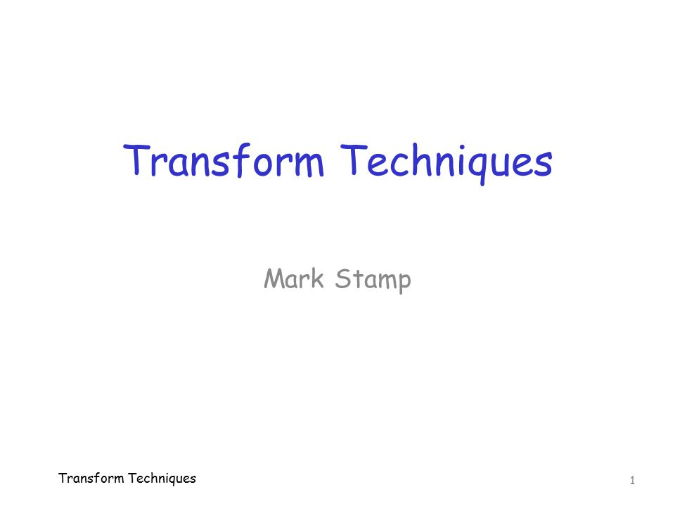 Transform Techniques Mark Stamp Transform Techniques