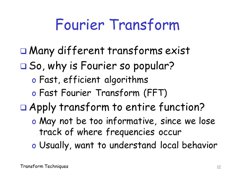 Fourier Transform Many different transforms exist