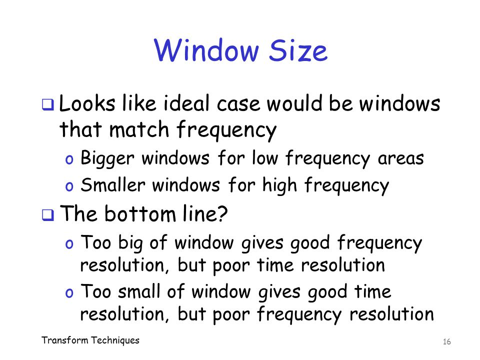 Window Size Looks like ideal case would be windows that match frequency. Bigger windows for low frequency areas.